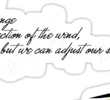 we cannot change the direction of the wind, but we can adjust our sails Sticker