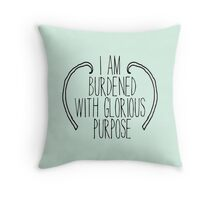 I Am Burdened With Glorious Purpose Throw Pillow