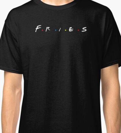I LOVE FRIES | Trendy Foodie Tee | Funny Friends TV Show Parody  Classic T-Shirt