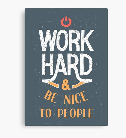 Work Hard and be nice to people Canvas Print