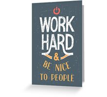 Work Hard and be nice to people Greeting Card