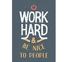 Work Hard and be nice to people Photographic Print