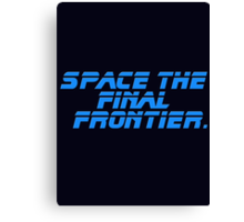Space The Final Frontier - Star Trek Quote - T-Shirt Canvas Print