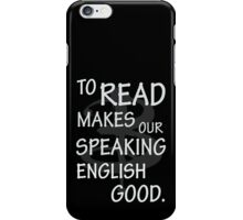 To read makes our speaking english good iPhone Case/Skin