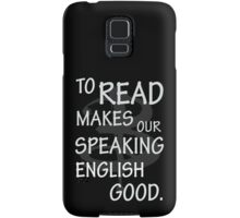 To read makes our speaking english good Samsung Galaxy Case/Skin