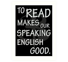 To read makes our speaking english good Art Print