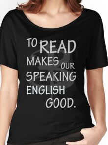To read makes our speaking english good Women's Relaxed Fit T-Shirt