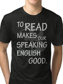 To read makes our speaking english good Tri-blend T-Shirt