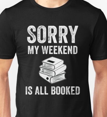 Sorry My Weekend is All Booked Unisex T-Shirt