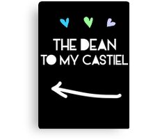 The Dean to my Castiel Canvas Print