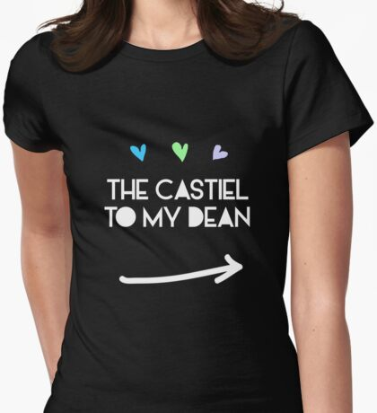 The Castiel to my Dean Winchester Womens Fitted T-Shirt