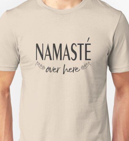 Namaste Over Here  Unisex T-Shirt