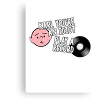 Karl Pilkington - You're An Idiot, Play a Record Canvas Print