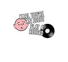 Karl Pilkington - You're An Idiot, Play a Record Photographic Print
