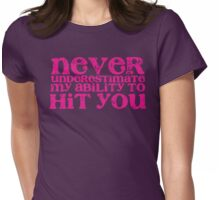 NEVER underestimate my ability to hit you! distressed version Womens Fitted T-Shirt