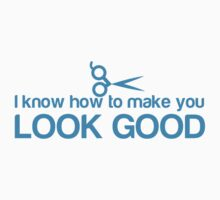 I know how to make you look GOOD! Hair stylist hairdresser funny Kids Clothes