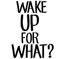Wake up for what? Photographic Print