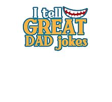 I tell great DAD Jokes! with funny smile Photographic Print