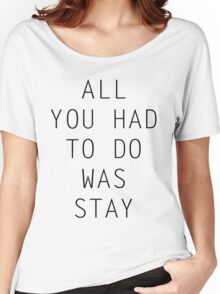 All You Had To Do Was Stay Women's Relaxed Fit T-Shirt