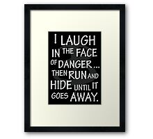 I laugh in the face of danger Framed Print