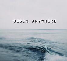Begin Anywhere by ALICIABOCK