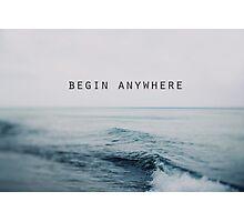 Begin Anywhere Photographic Print