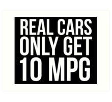 Funny 'Real Cars Only Get 10 MPG' T-Shirt, Hoodies and Accessories Art Print