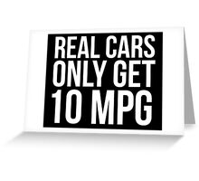 Funny 'Real Cars Only Get 10 MPG' T-Shirt, Hoodies and Accessories Greeting Card