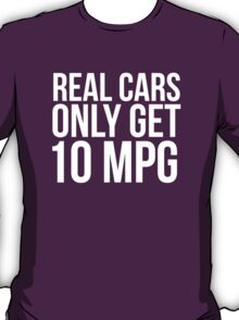 Funny 'Real Cars Only Get 10 MPG' T-Shirt, Hoodies and Accessories T-Shirt