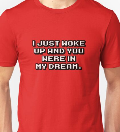 You were in my dream. Unisex T-Shirt