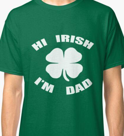 Hi Irish I'm Dad! Classic T-Shirt