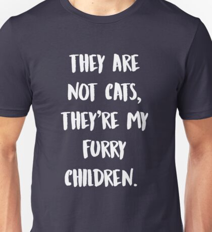 They Are My Furry Children Cat Lover Unisex T-Shirt