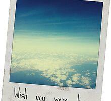 Wish you were here. by BrookieBaine