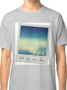 Wish you were here. Classic T-Shirt