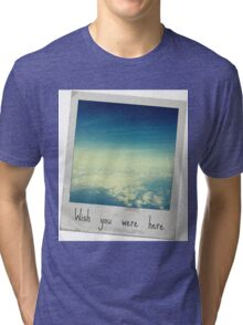 Wish you were here. Tri-blend T-Shirt