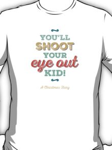 A Christmas Story - You'll Shoot Your Eye Out! T-Shirt