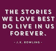 The Stories We Love Best Do Live In Us Forever by hopealittle