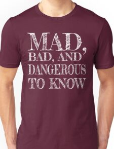 """""""Mad, Bad, and Dangerous to Know"""" Unisex T-Shirt"""