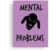 Mental Problems Canvas Print