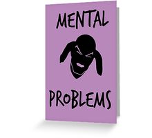 Mental Problems Greeting Card