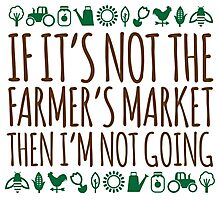 Amazing 'If It's not the Farmer's Market, Then I'm Not Going' Funny T-Shirt and Accessories Photographic Print
