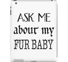 Ask me about my fur baby iPad Case/Skin