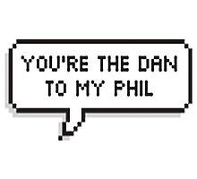 Your the Dan to my Phil by sassandclass