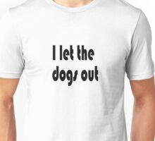 Let the Dogs Out Unisex T-Shirt