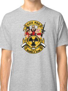 Kick ass! Chew bubble gum! Classic T-Shirt