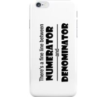There's a fine line between Numerator and Denominator iPhone Case/Skin