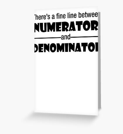 There's a fine line between Numerator and Denominator Greeting Card