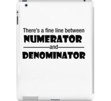 There's a fine line between Numerator and Denominator iPad Case/Skin