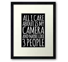 Funny 'All I care about is my camera and like maybe 3 people' White and Black Edition T-shirt Framed Print