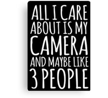 Funny 'All I care about is my camera and like maybe 3 people' White and Black Edition T-shirt Canvas Print